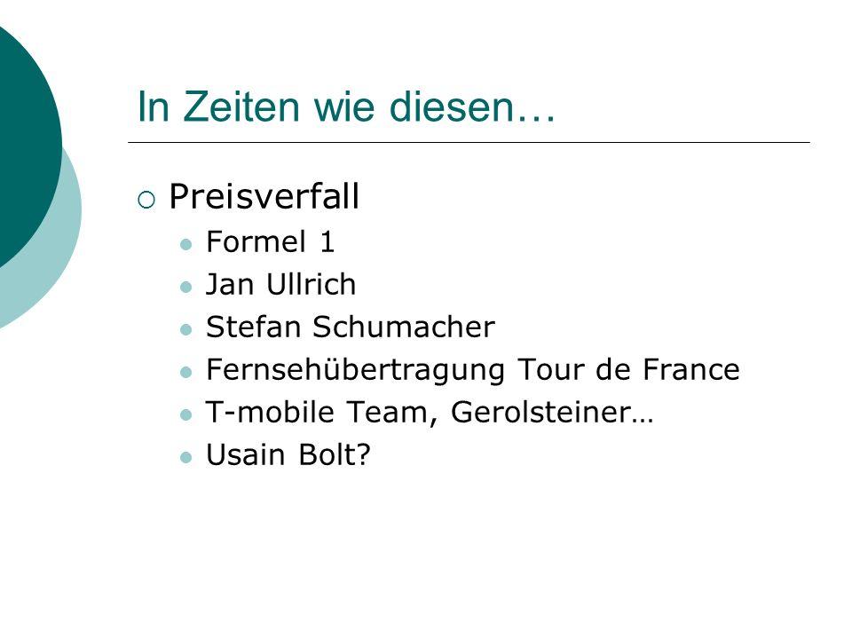 In Zeiten wie diesen… Preisverfall Formel 1 Jan Ullrich Stefan Schumacher Fernsehübertragung Tour de France T-mobile Team, Gerolsteiner… Usain Bolt