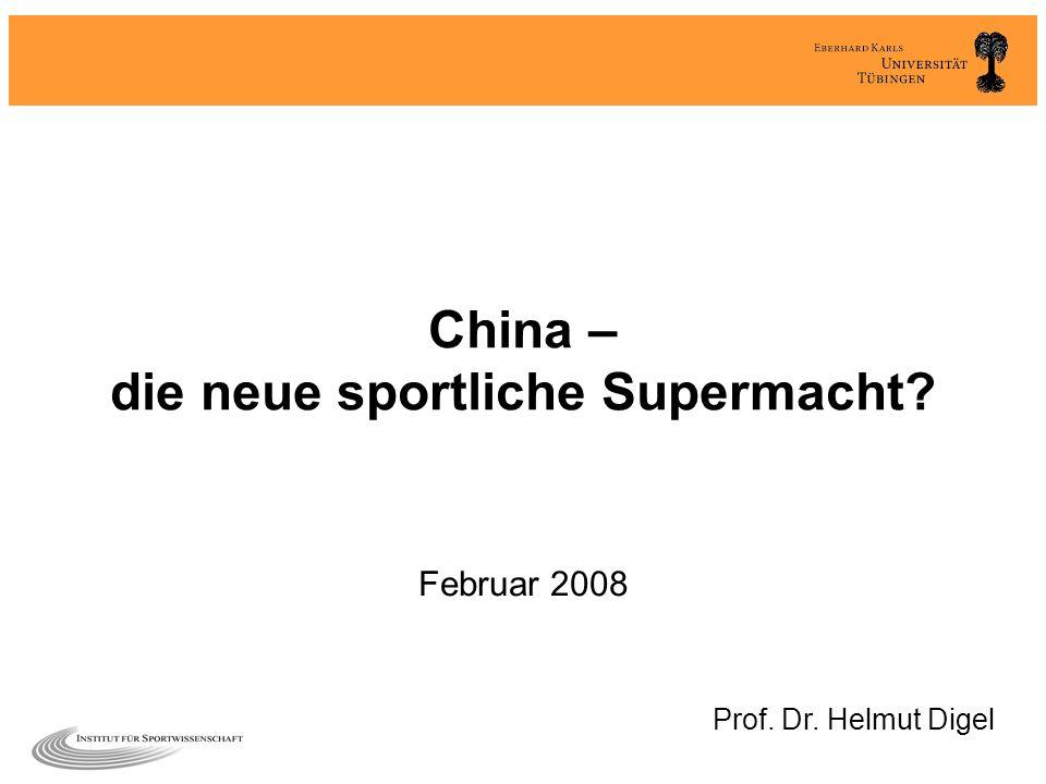 China – die neue sportliche Supermacht? Februar 2008 Prof. Dr. Helmut Digel