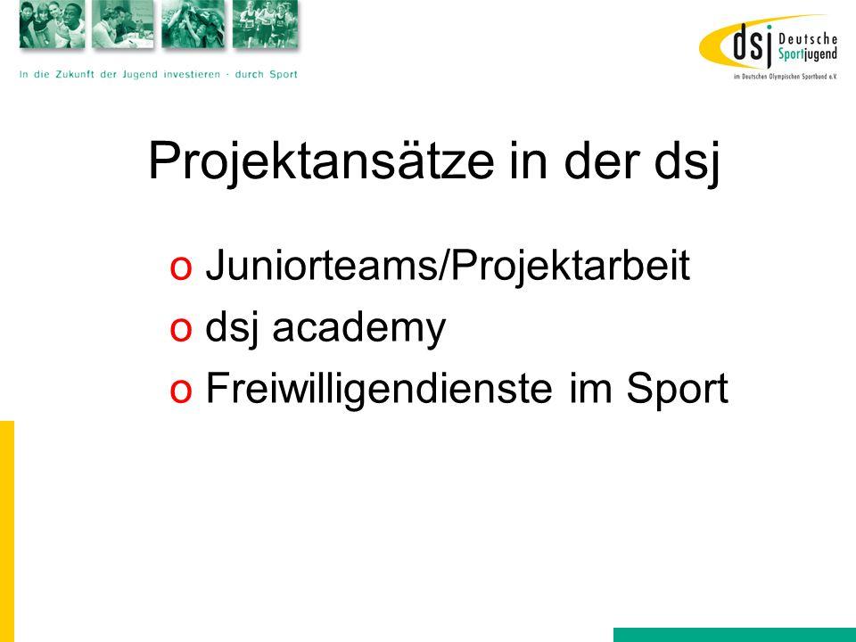 Projektansätze in der dsj o Juniorteams/Projektarbeit o dsj academy o Freiwilligendienste im Sport