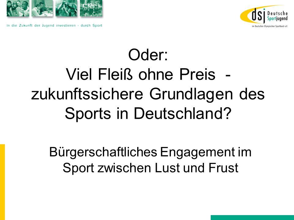 Oder: Viel Fleiß ohne Preis - zukunftssichere Grundlagen des Sports in Deutschland? Bürgerschaftliches Engagement im Sport zwischen Lust und Frust