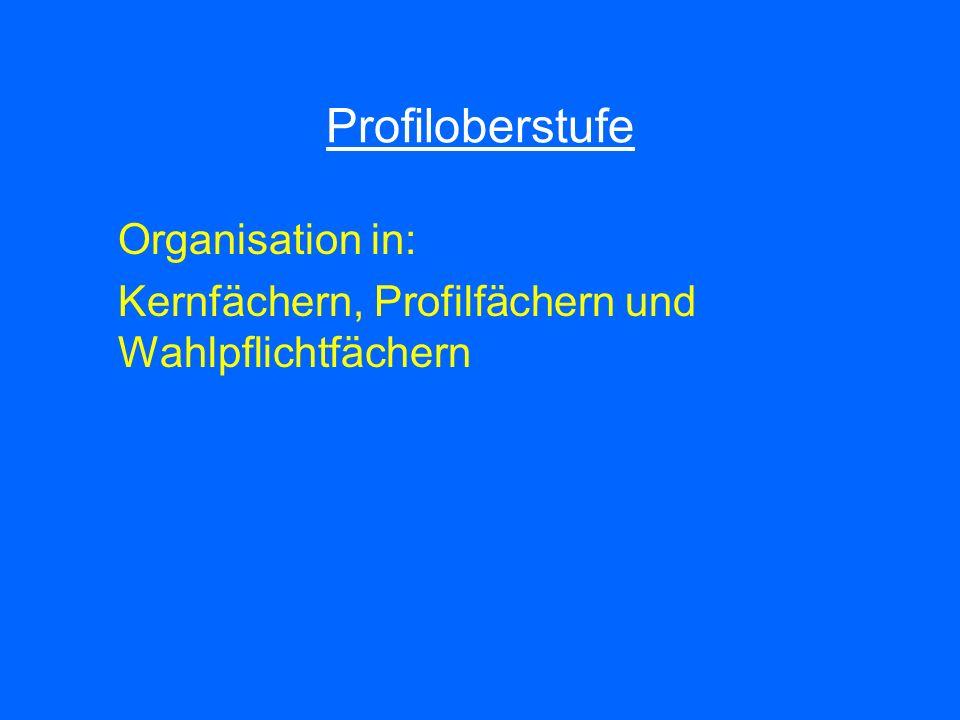 Profiloberstufe Organisation in: Kernfächern, Profilfächern und Wahlpflichtfächern