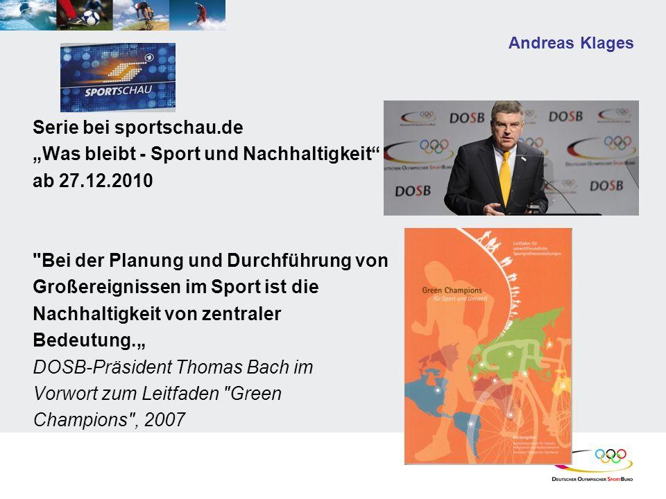 Andreas Klages Serie bei sportschau.de Was bleibt - Sport und Nachhaltigkeit ab 27.12.2010 Bei der Planung und Durchführung von Großereignissen im Sport ist die Nachhaltigkeit von zentraler Bedeutung.