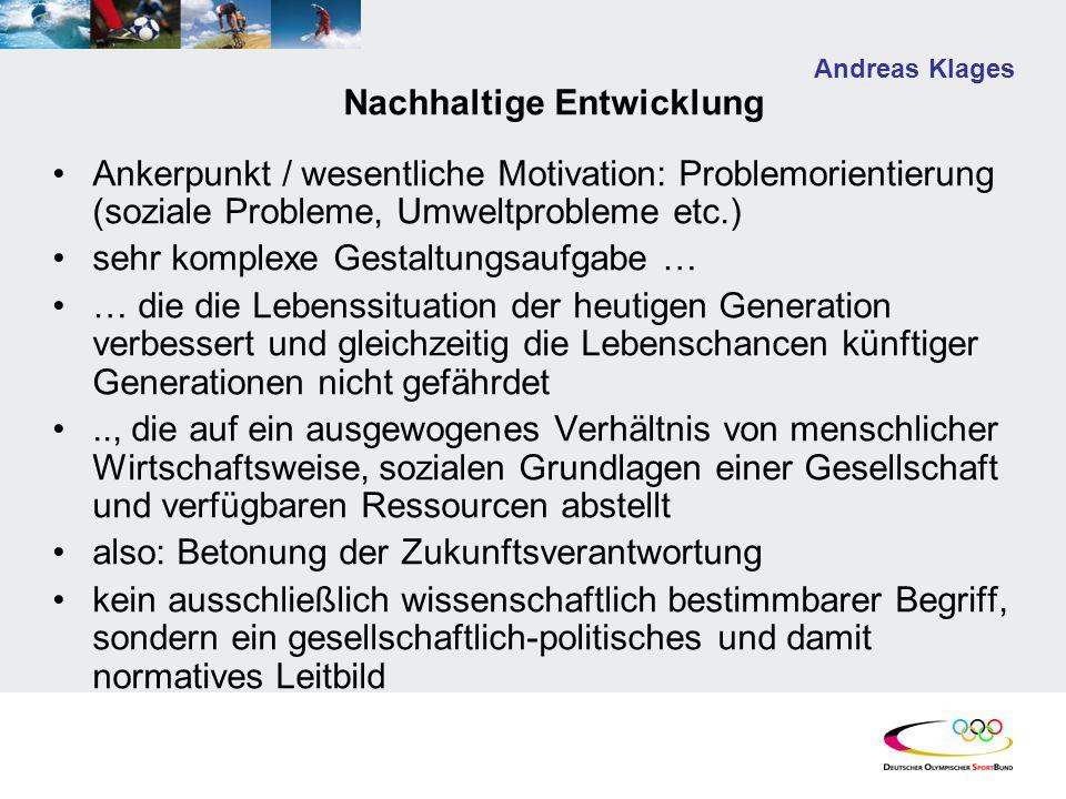 Andreas Klages Nachhaltige Entwicklung Ankerpunkt / wesentliche Motivation: Problemorientierung (soziale Probleme, Umweltprobleme etc.) sehr komplexe