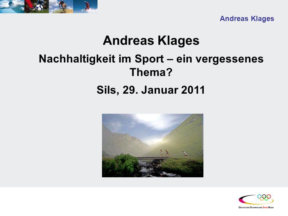 Andreas Klages Nachhaltigkeit im Sport – ein vergessenes Thema? Sils, 29. Januar 2011