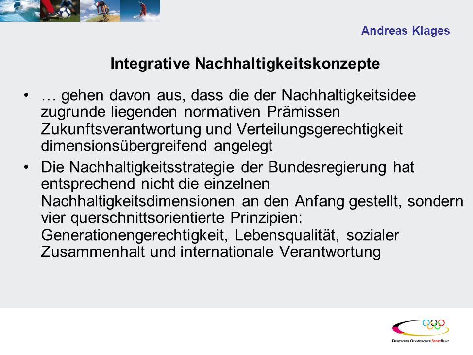 Andreas Klages Integrative Nachhaltigkeitskonzepte … gehen davon aus, dass die der Nachhaltigkeitsidee zugrunde liegenden normativen Prämissen Zukunft