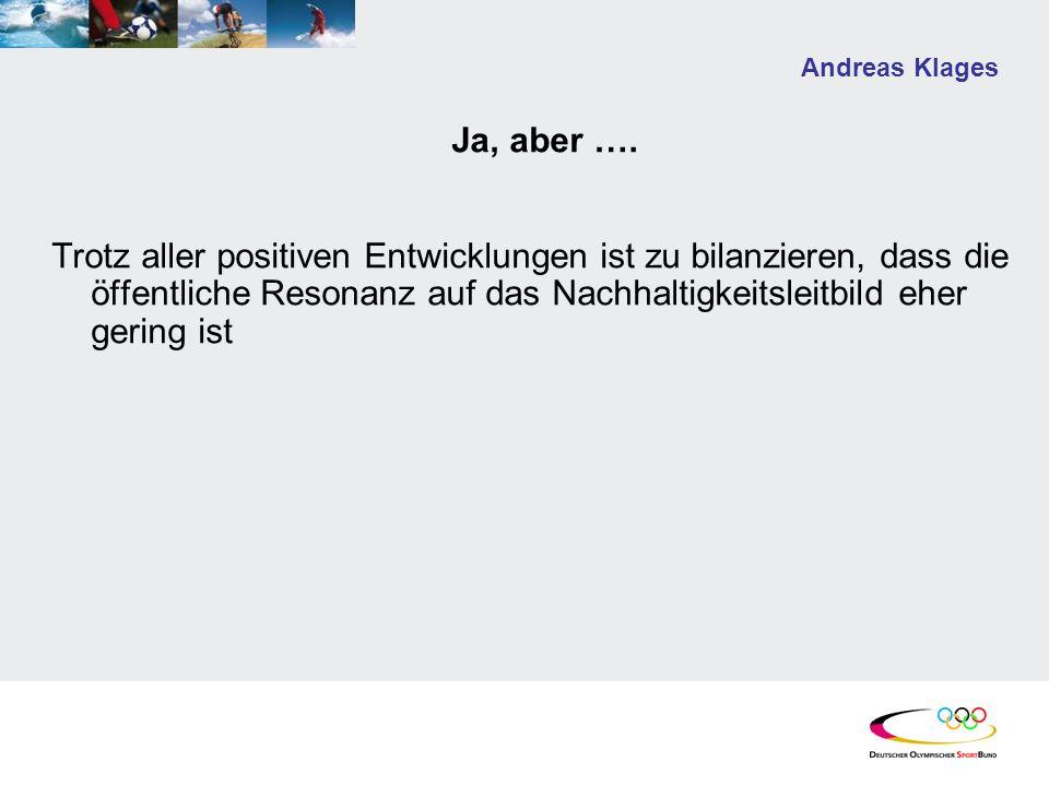 Andreas Klages Ja, aber …. Trotz aller positiven Entwicklungen ist zu bilanzieren, dass die öffentliche Resonanz auf das Nachhaltigkeitsleitbild eher