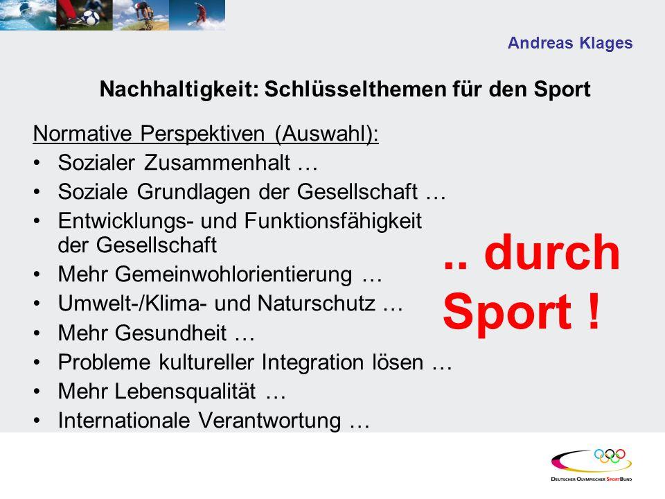 Andreas Klages Nachhaltigkeit: Schlüsselthemen für den Sport Normative Perspektiven (Auswahl): Sozialer Zusammenhalt … Soziale Grundlagen der Gesellsc