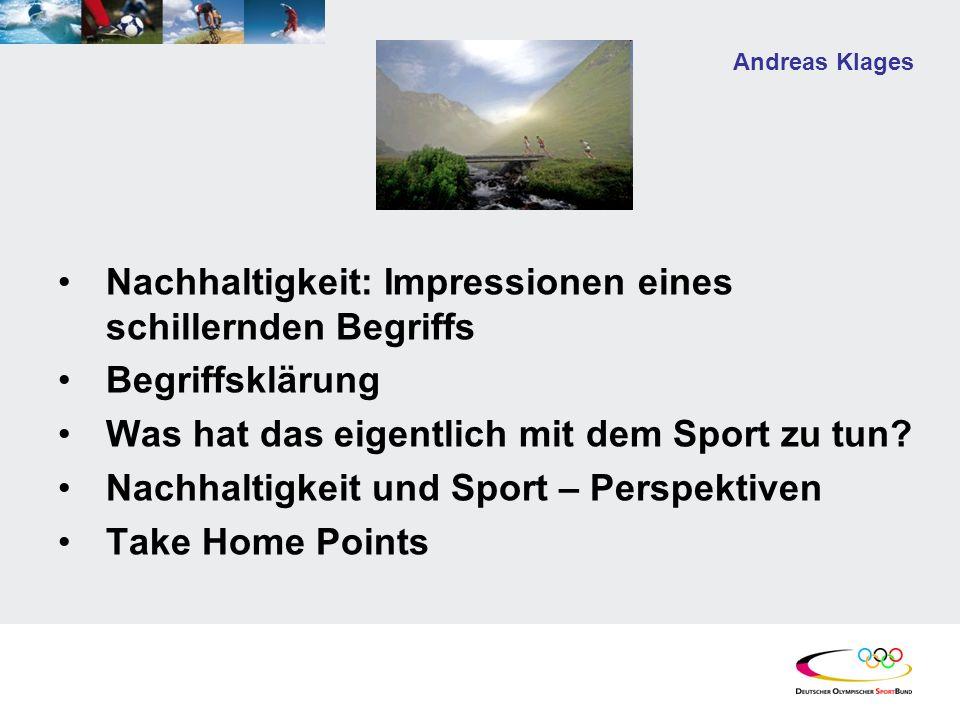 Andreas Klages Nachhaltigkeit: Impressionen eines schillernden Begriffs Begriffsklärung Was hat das eigentlich mit dem Sport zu tun.
