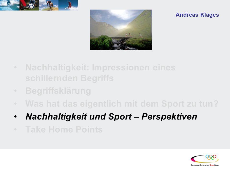 Nachhaltigkeit: Impressionen eines schillernden Begriffs Begriffsklärung Was hat das eigentlich mit dem Sport zu tun? Nachhaltigkeit und Sport – Persp