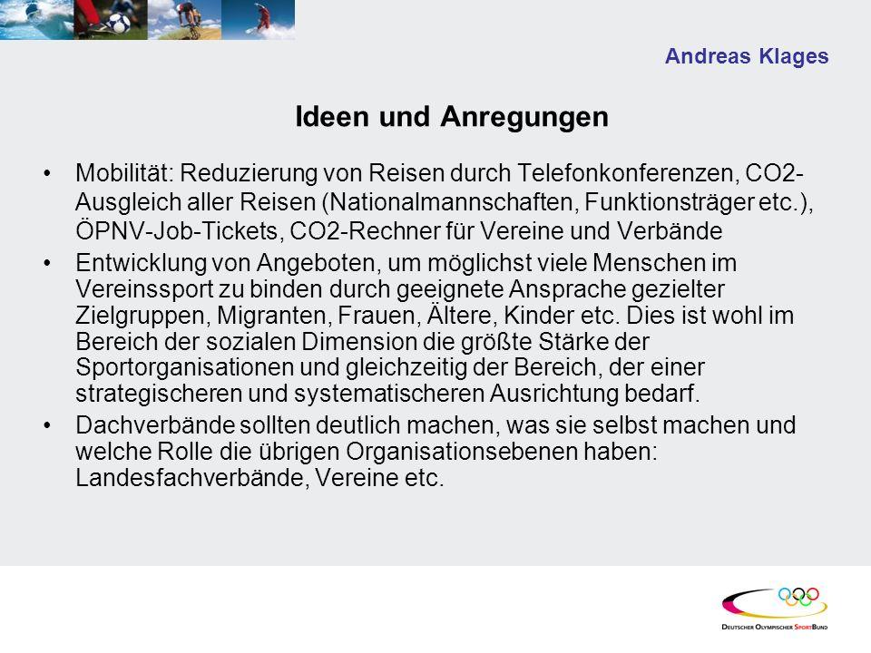 Andreas Klages Ideen und Anregungen Mobilität: Reduzierung von Reisen durch Telefonkonferenzen, CO2- Ausgleich aller Reisen (Nationalmannschaften, Fun