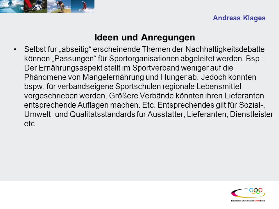 Andreas Klages Ideen und Anregungen Selbst für abseitig erscheinende Themen der Nachhaltigkeitsdebatte können Passungen für Sportorganisationen abgeleitet werden.