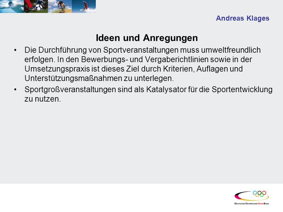 Andreas Klages Ideen und Anregungen Die Durchführung von Sportveranstaltungen muss umweltfreundlich erfolgen. In den Bewerbungs- und Vergaberichtlinie