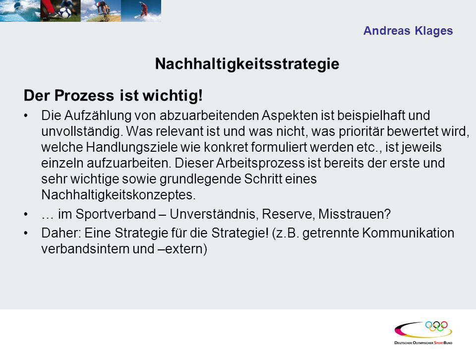 Andreas Klages Nachhaltigkeitsstrategie Der Prozess ist wichtig! Die Aufzählung von abzuarbeitenden Aspekten ist beispielhaft und unvollständig. Was r