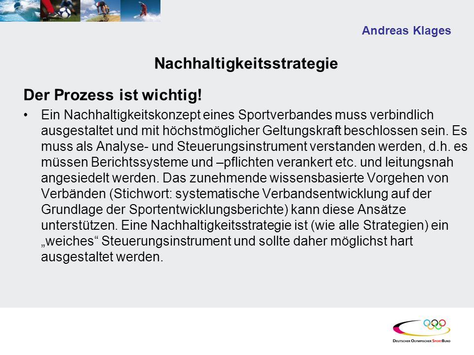 Andreas Klages Nachhaltigkeitsstrategie Der Prozess ist wichtig! Ein Nachhaltigkeitskonzept eines Sportverbandes muss verbindlich ausgestaltet und mit