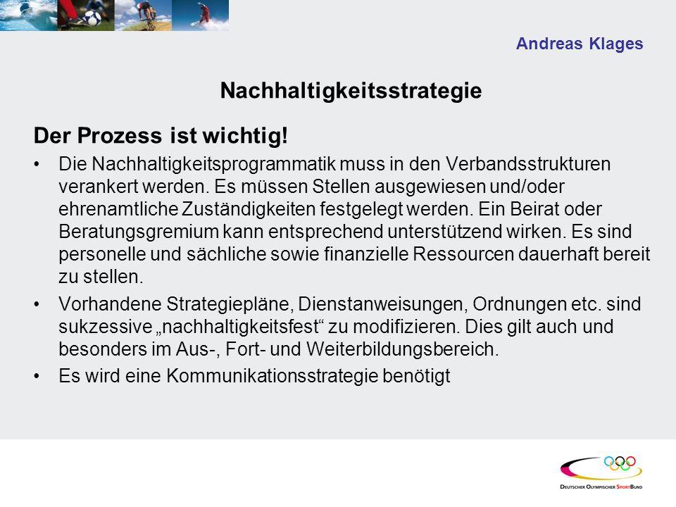 Andreas Klages Nachhaltigkeitsstrategie Der Prozess ist wichtig! Die Nachhaltigkeitsprogrammatik muss in den Verbandsstrukturen verankert werden. Es m
