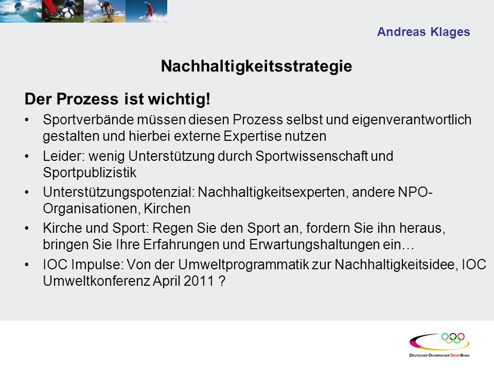 Andreas Klages Nachhaltigkeitsstrategie Der Prozess ist wichtig! Sportverbände müssen diesen Prozess selbst und eigenverantwortlich gestalten und hier