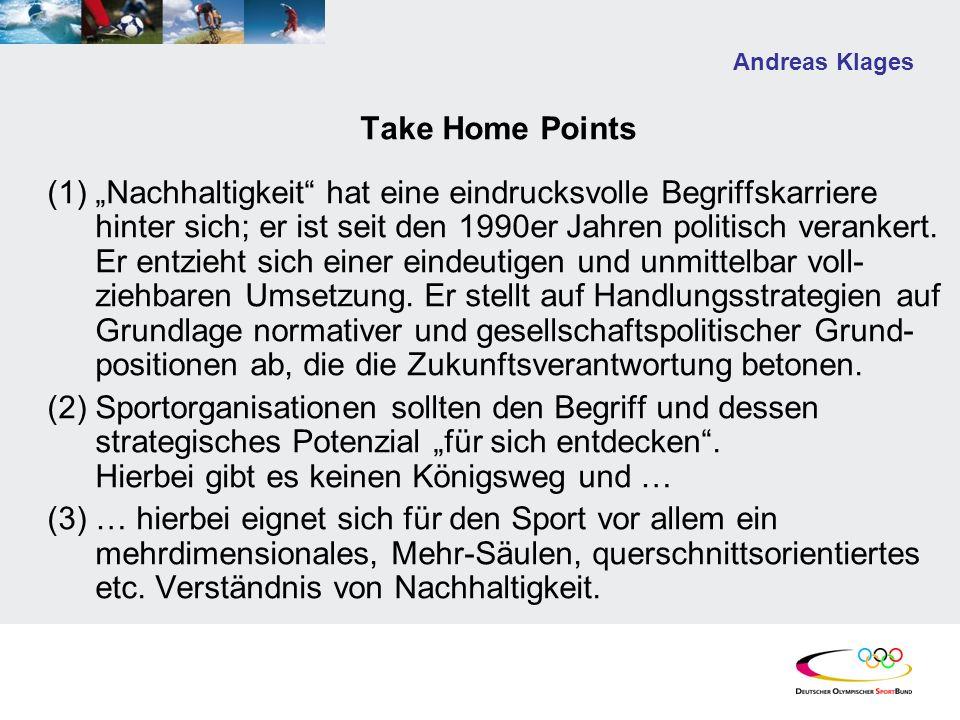 Andreas Klages Take Home Points (1)Nachhaltigkeit hat eine eindrucksvolle Begriffskarriere hinter sich; er ist seit den 1990er Jahren politisch verankert.