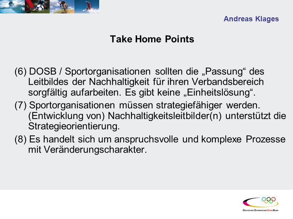 Andreas Klages Take Home Points (6) DOSB / Sportorganisationen sollten die Passung des Leitbildes der Nachhaltigkeit für ihren Verbandsbereich sorgfäl