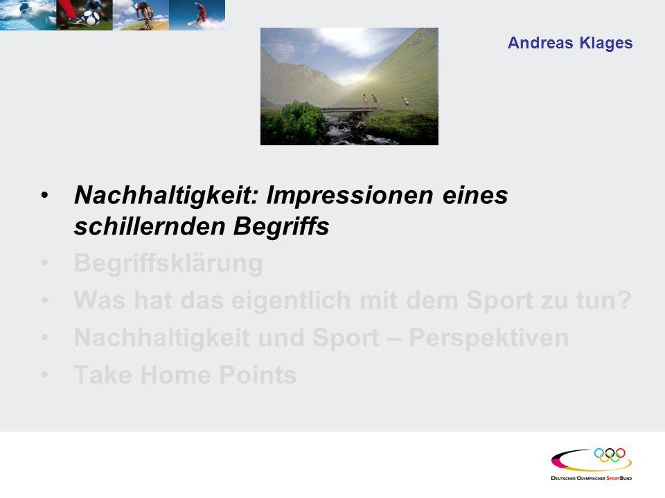 Andreas Klages Ideen und Anregungen Darüber hinaus kann ein Nachhaltigkeitskonzept eines Sportverbandes dazu dienen, die gemeinsamen und integrierenden Elemente des Sports zusammenzuführen.