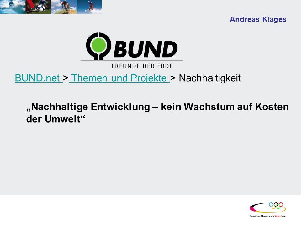 Andreas Klages BUND.net BUND.net > Themen und Projekte > Nachhaltigkeit Themen und Projekte Nachhaltige Entwicklung – kein Wachstum auf Kosten der Umw