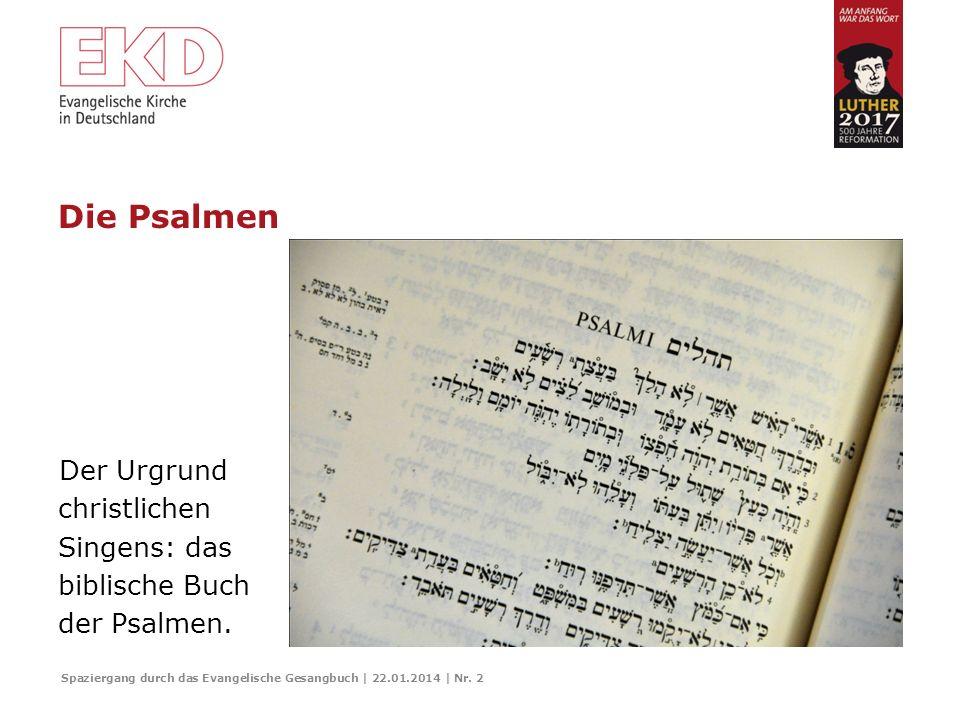 SPAZIERGANG DURCH DAS EVANGELISCHE GESANGBUCH Erste Route: Vom biblischen zum Genfer Psalter Zusammengestellt von Gudrun Mawick