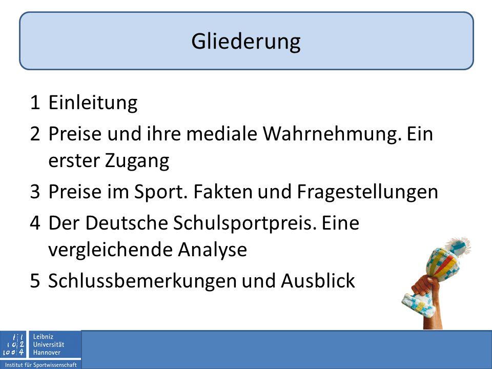 1Einleitung 2Preise und ihre mediale Wahrnehmung. Ein erster Zugang 3Preise im Sport. Fakten und Fragestellungen 4Der Deutsche Schulsportpreis. Eine v