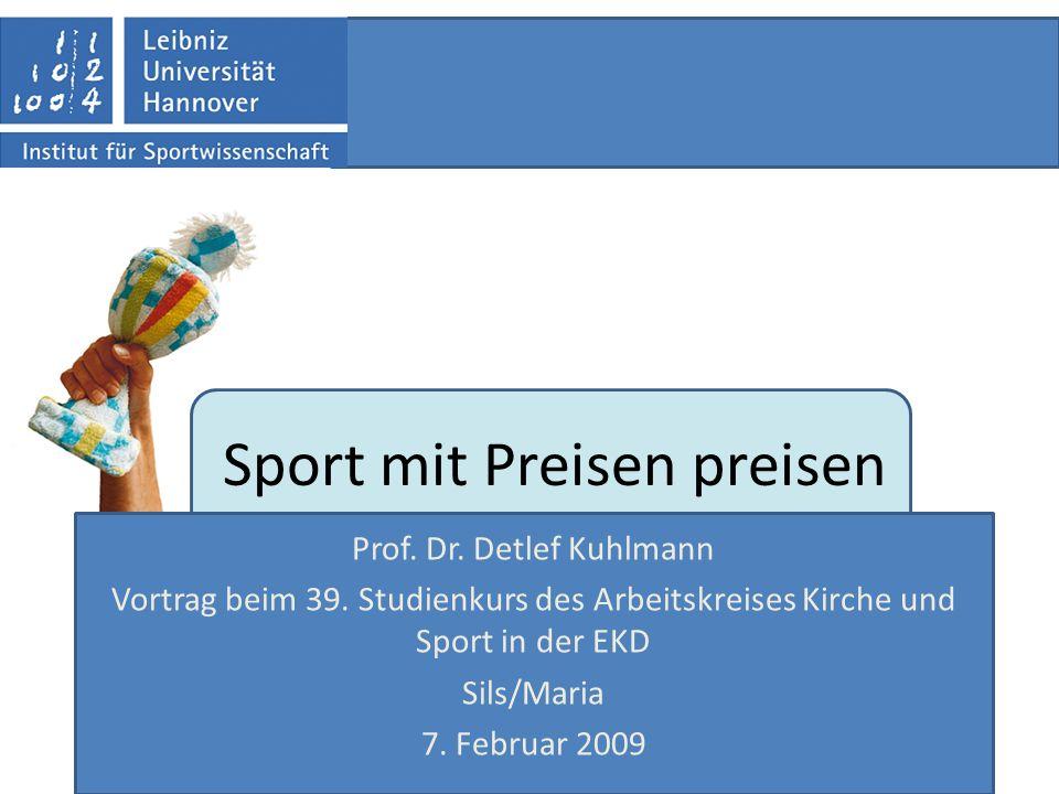 Sport mit Preisen preisen Prof. Dr. Detlef Kuhlmann Vortrag beim 39. Studienkurs des Arbeitskreises Kirche und Sport in der EKD Sils/Maria 7. Februar