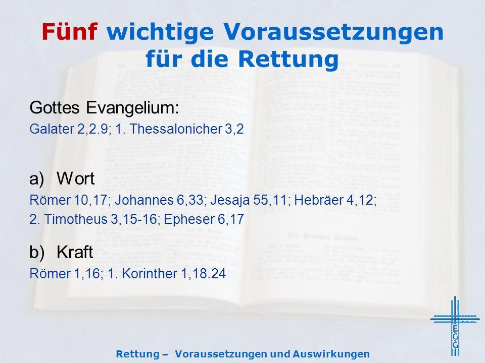 Fünf wichtige Voraussetzungen für die Rettung a)Wort Römer 10,17; Johannes 6,33; Jesaja 55,11; Hebräer 4,12; 2. Timotheus 3,15-16; Epheser 6,17 b)Kraf