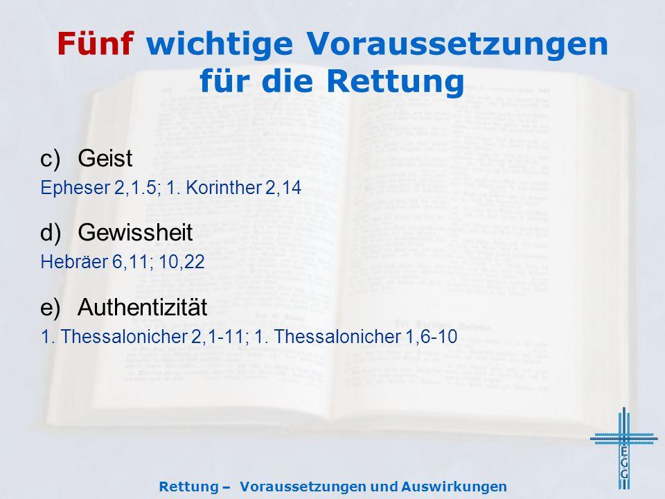 Fünf wichtige Voraussetzungen für die Rettung c)Geist Epheser 2,1.5; 1. Korinther 2,14 d)Gewissheit Hebräer 6,11; 10,22 e)Authentizität 1. Thessalonic