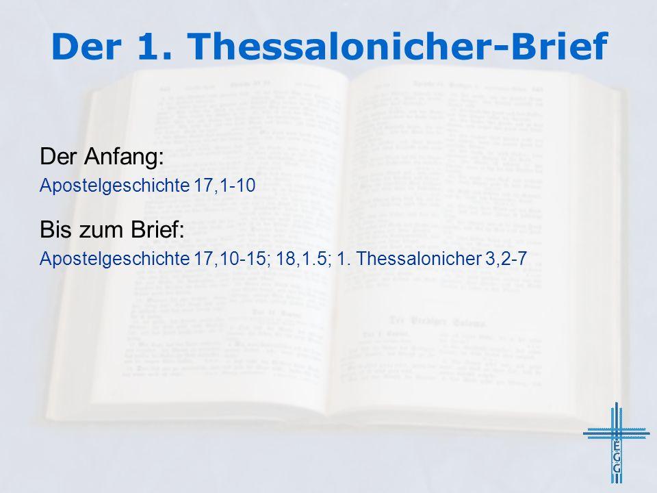 Der 1. Thessalonicher-Brief Der Anfang: Apostelgeschichte 17,1-10 Bis zum Brief: Apostelgeschichte 17,10-15; 18,1.5; 1. Thessalonicher 3,2-7
