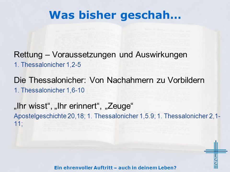 Was bisher geschah… Rettung – Voraussetzungen und Auswirkungen 1. Thessalonicher 1,2-5 Die Thessalonicher: Von Nachahmern zu Vorbildern 1. Thessalonic