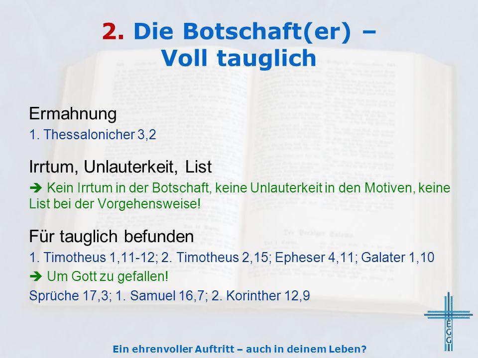 2. Die Botschaft(er) – Voll tauglich Ermahnung 1. Thessalonicher 3,2 Irrtum, Unlauterkeit, List Kein Irrtum in der Botschaft, keine Unlauterkeit in de