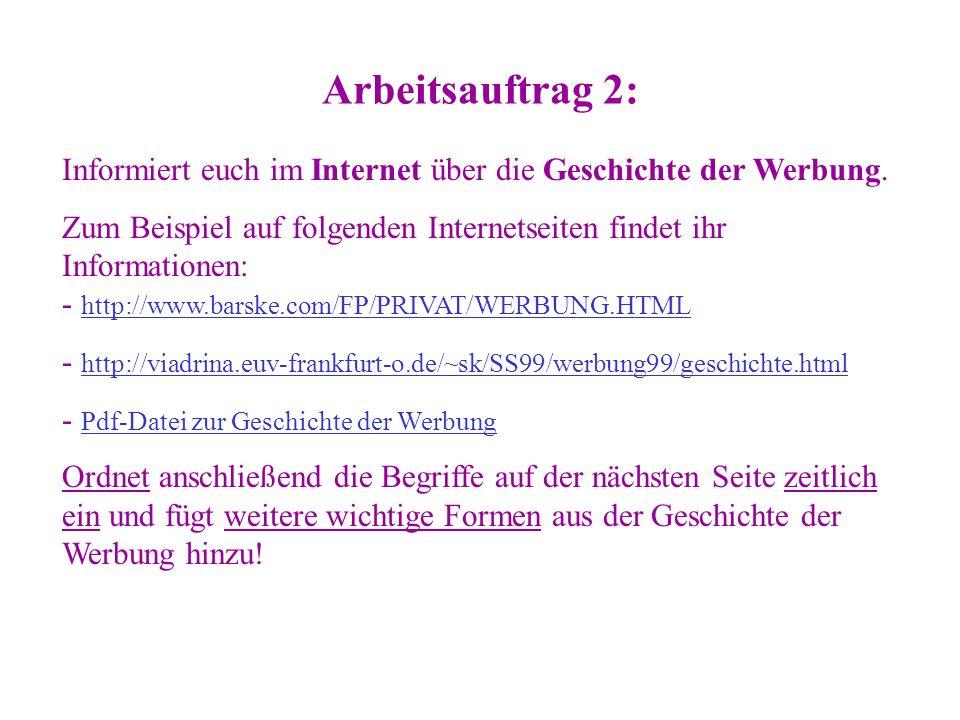 Arbeitsauftrag 2: Informiert euch im Internet über die Geschichte der Werbung. Zum Beispiel auf folgenden Internetseiten findet ihr Informationen: - h
