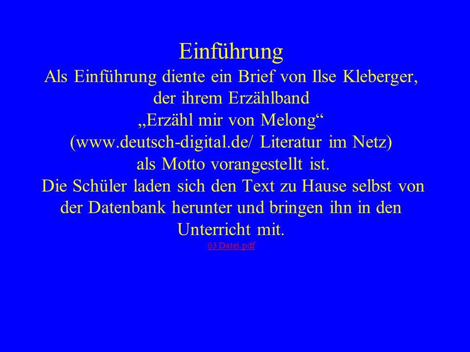 Einführung Als Einführung diente ein Brief von Ilse Kleberger, der ihrem Erzählband Erzähl mir von Melong (www.deutsch-digital.de/ Literatur im Netz)