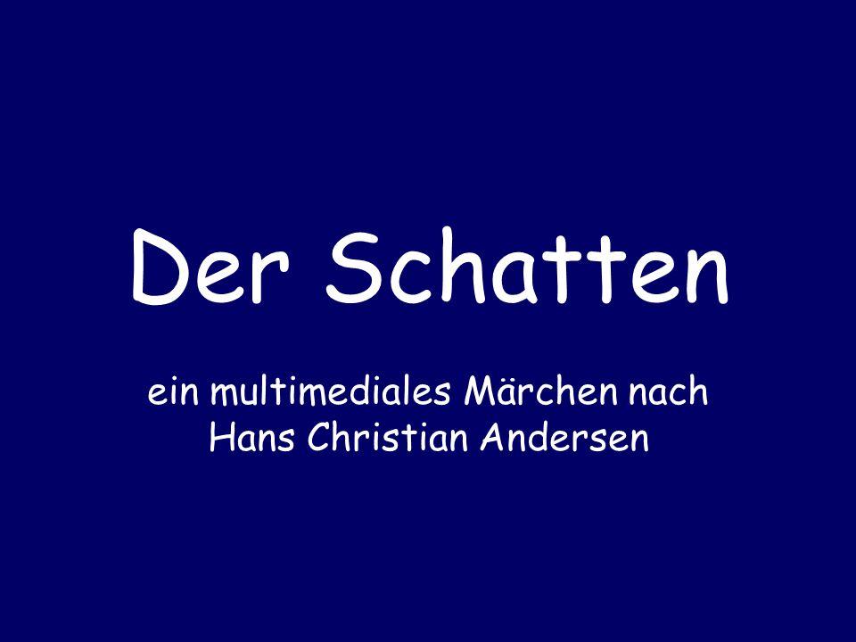 Der Schatten ein multimediales Märchen nach Hans Christian Andersen