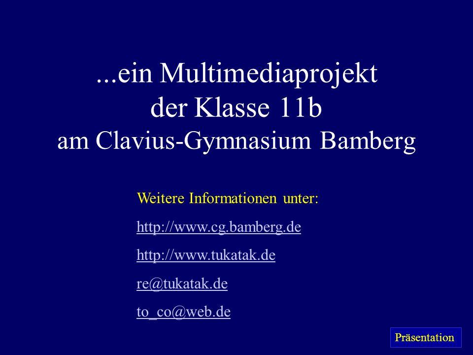 ...ein Multimediaprojekt der Klasse 11b am Clavius-Gymnasium Bamberg Weitere Informationen unter: http://www.cg.bamberg.de http://www.tukatak.de re@tu