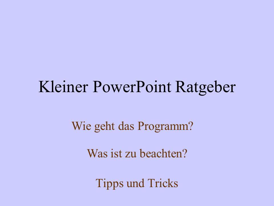 Kleiner PowerPoint Ratgeber Tipps und Tricks Wie geht das Programm? Was ist zu beachten?