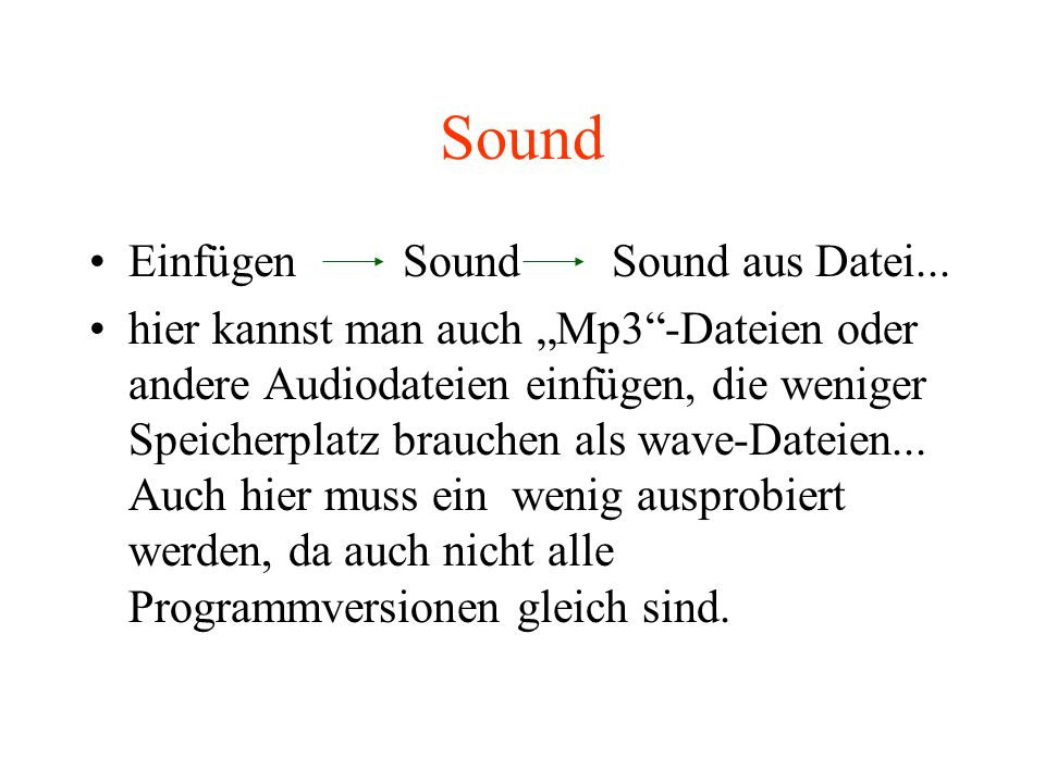 Sound EinfügenSoundSound aus Datei... hier kannst man auch Mp3-Dateien oder andere Audiodateien einfügen, die weniger Speicherplatz brauchen als wave-