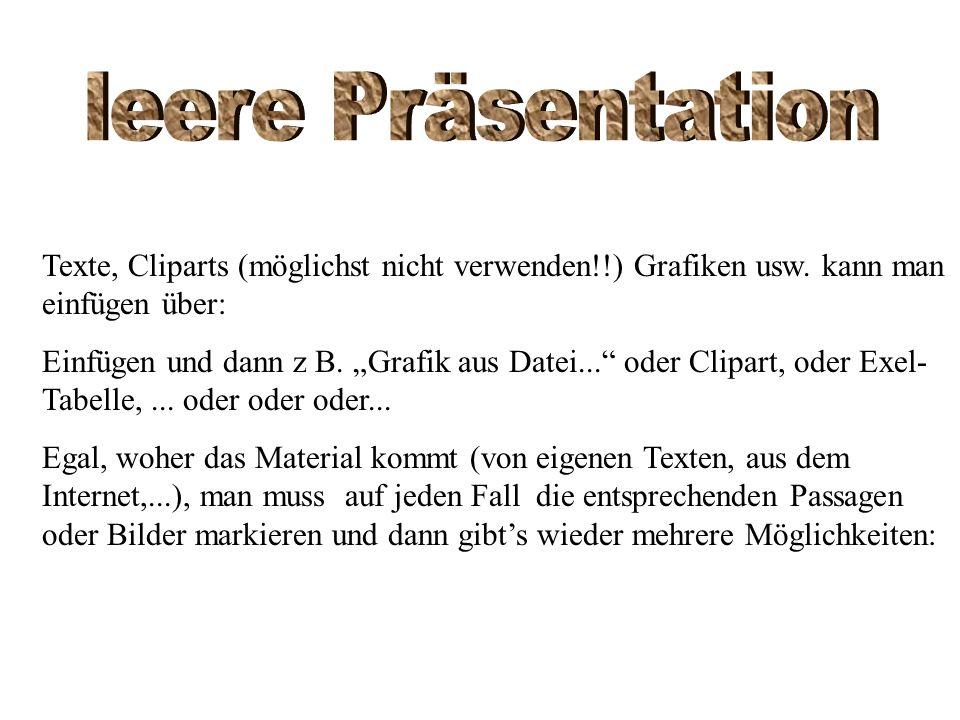 Texte, Cliparts (möglichst nicht verwenden!!) Grafiken usw. kann man einfügen über: Einfügen und dann z B. Grafik aus Datei... oder Clipart, oder Exel