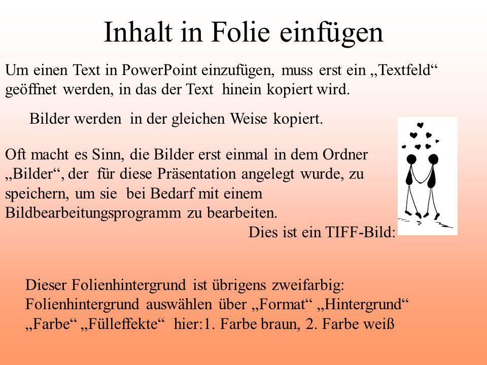 Inhalt in Folie einfügen Um einen Text in PowerPoint einzufügen, muss erst ein Textfeld geöffnet werden, in das der Text hinein kopiert wird. Bilder w