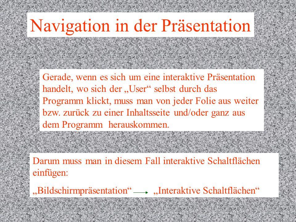 Navigation in der Präsentation Gerade, wenn es sich um eine interaktive Präsentation handelt, wo sich der User selbst durch das Programm klickt, muss