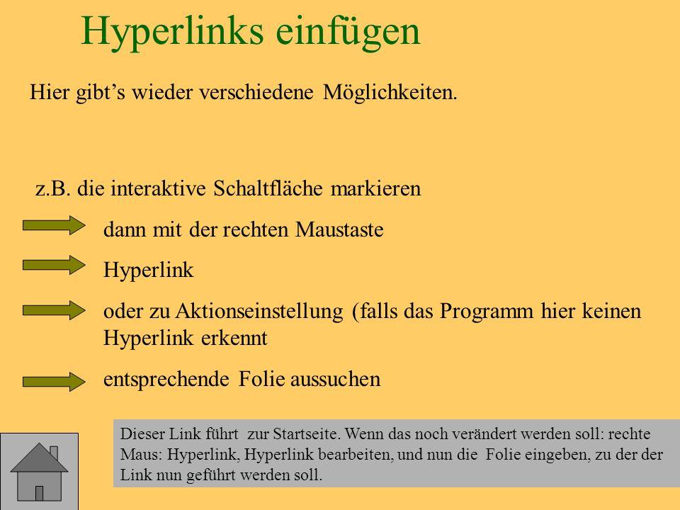 Hyperlinks einfügen Hier gibts wieder verschiedene Möglichkeiten. z.B. die interaktive Schaltfläche markieren dann mit der rechten Maustaste Hyperlink