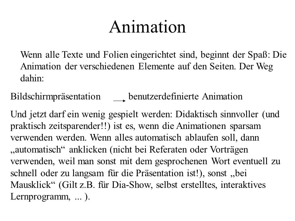 Animation Wenn alle Texte und Folien eingerichtet sind, beginnt der Spaß: Die Animation der verschiedenen Elemente auf den Seiten. Der Weg dahin: Bild