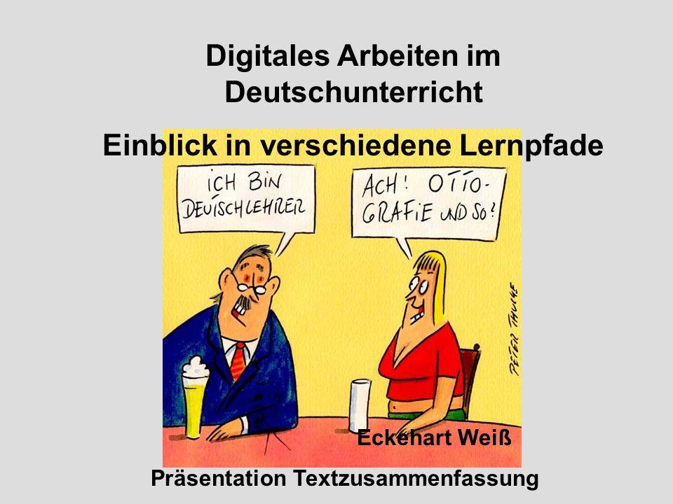 Digitales Arbeiten im Deutschunterricht Einblick in verschiedene Lernpfade Eckehart Weiß Präsentation Textzusammenfassung