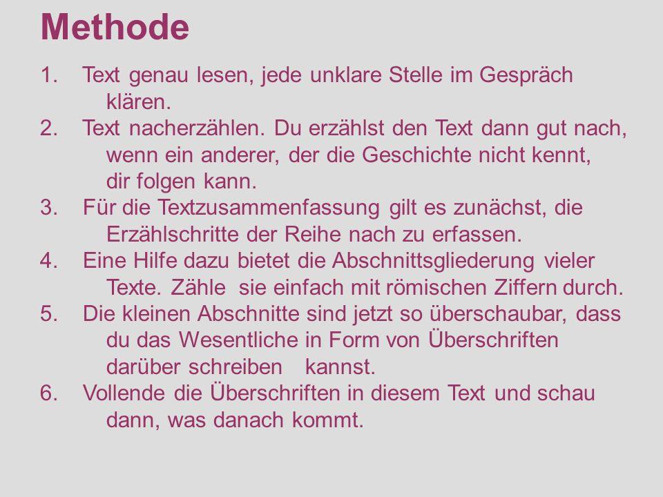 Methode 1. Text genau lesen, jede unklare Stelle im Gespräch klären. 2. Text nacherzählen. Du erzählst den Text dann gut nach, wenn ein anderer, der d