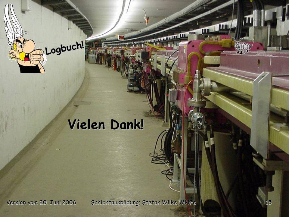 Version vom 20. Juni 2006Schichtausbildung; Stefan Wilke, MHFe15 Logbuch! Vielen Dank!