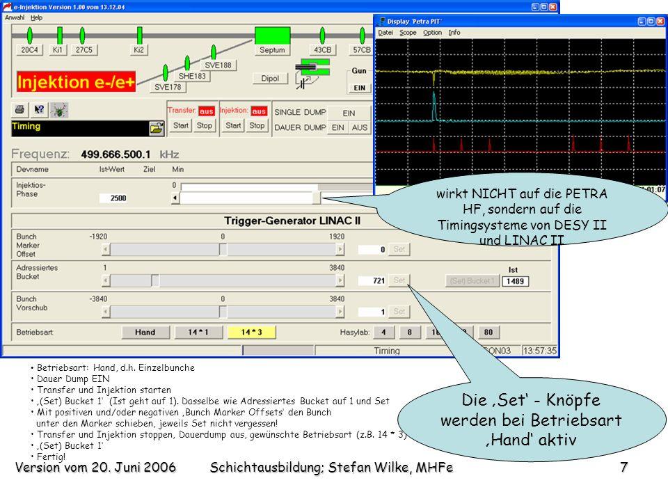Version vom 20. Juni 2006Schichtausbildung; Stefan Wilke, MHFe7 Betriebsart: Hand, d.h. Einzelbunche Dauer Dump EIN Transfer und Injektion starten (Se