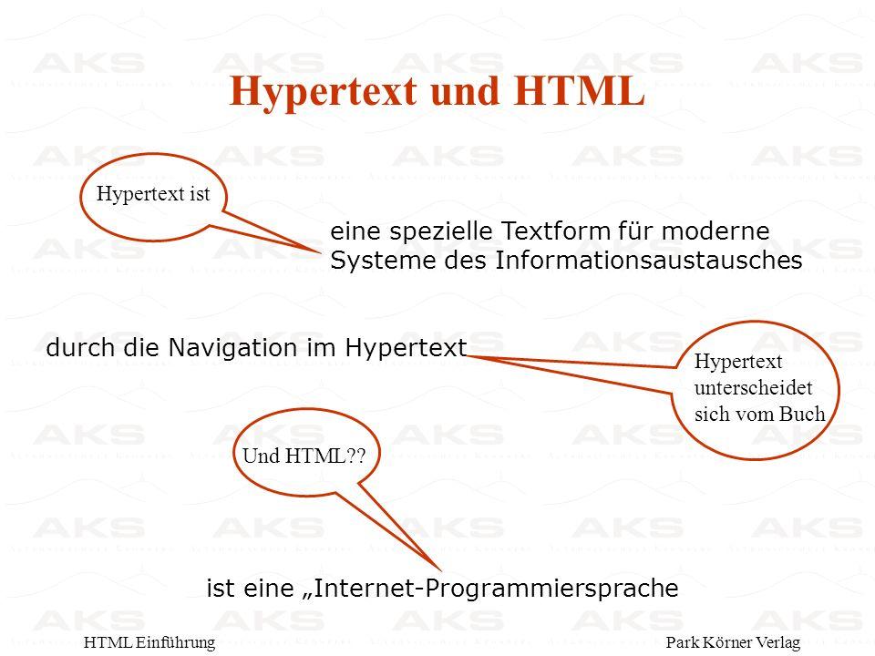 Park Körner VerlagHTML Einführung Hypertext und HTML eine spezielle Textform für moderne Systeme des Informationsaustausches ist eine Internet-Programmiersprache durch die Navigation im Hypertext Und HTML .