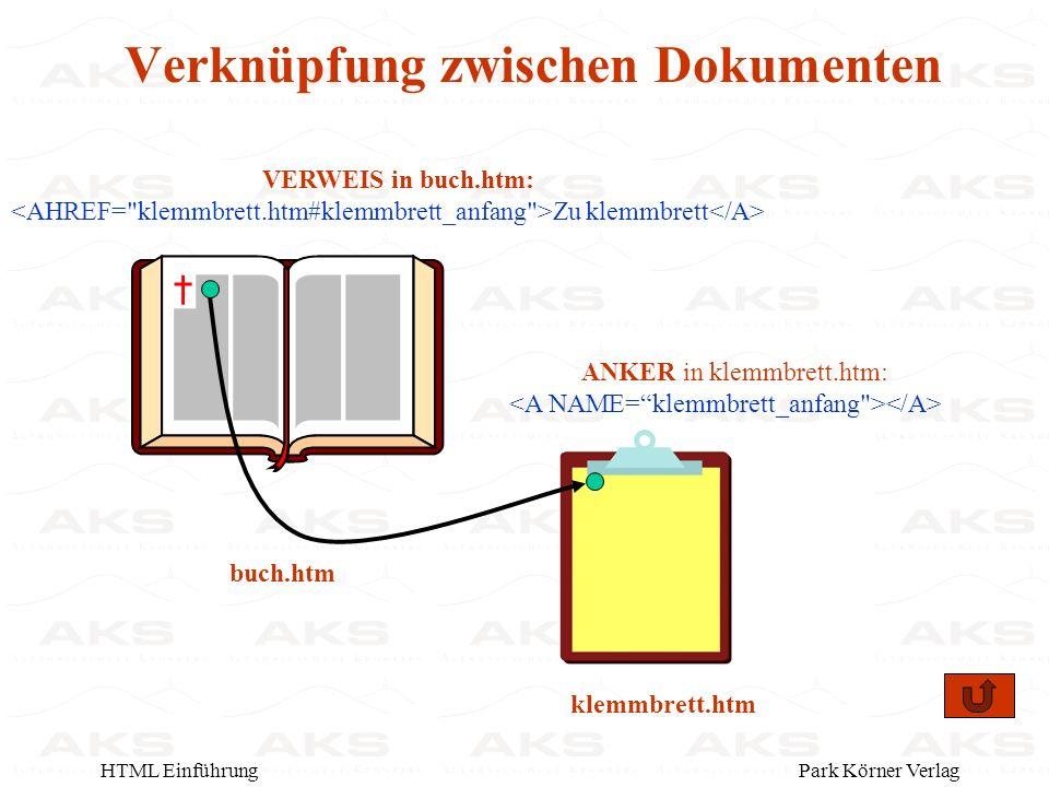Park Körner VerlagHTML Einführung VERWEIS in buch.htm: Zu klemmbrett ANKER in klemmbrett.htm: buch.htm klemmbrett.htm Verknüpfung zwischen Dokumenten