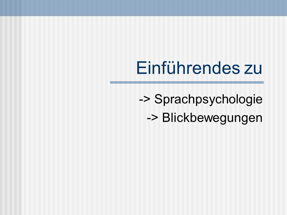 Einführendes zu -> Sprachpsychologie -> Blickbewegungen